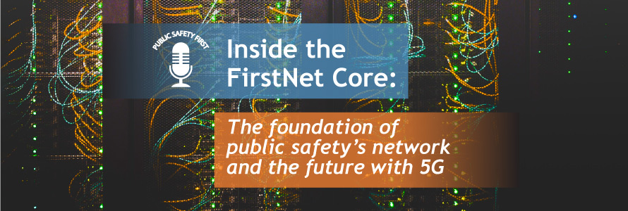 """Wire connections to server; Blue bar as a decorative element; Orange bar as a decorative element; Public Safety First podcast logo; """"Inside the FirstNet Core: The foundation of public safety's network and the future with 5G"""""""