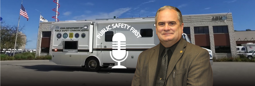 Headshot of Tom Lampe; Public Safety First podcast icon; Iowa Department of Public Safety Communications mobile command vehicle