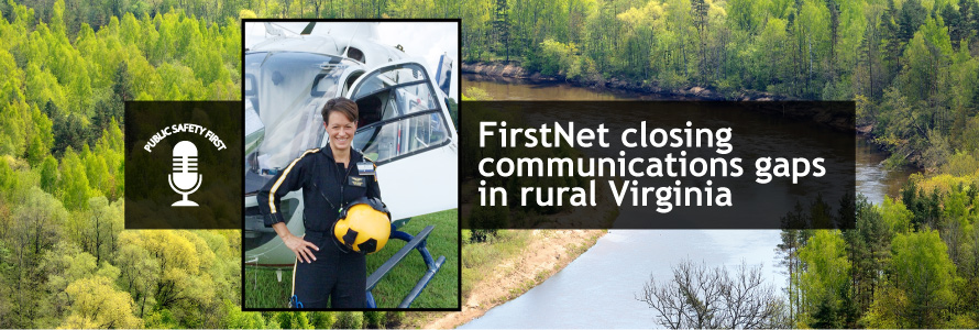 """Public Safety First podcast logo; Tabitha Smithers stands with helmet in front of helicopter; woods and river; """"FirstNet closing communications gaps in rural Virginia"""""""
