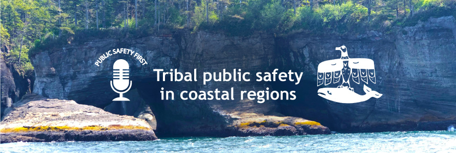 """Public Safety First podcast logo; """"Tribal public safety in coastal regions""""; Makah tribe logo; wooded cliffs and water"""