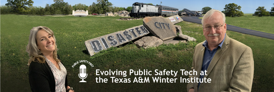 """Public Safety First podcast icon; """"Evolving Public Safety Tech at the Texas A&M Winter Institute""""; Jacque Waring and  Walt Magnussen stand in front of Disaster City at Texas A&M University"""