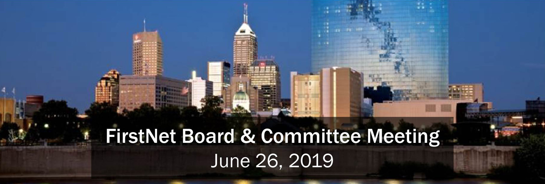 "The words ""FirstNet Board & Committee Meeting June 26, 2019"" above a skyline of Indianapolis"