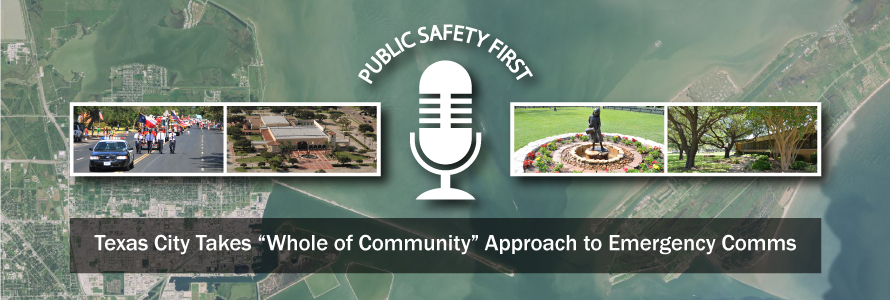"A map of Texas City, Texas overlayed with images from the city, the Public Safety first logo, and the words ""Texas City takes a 'whole community' approach to emergency comms"