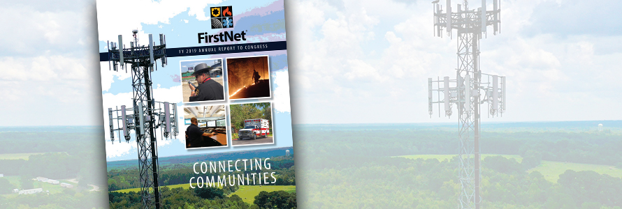 """""""FirstNet FY 2019 Annual Report to Congress: Connecting Communities""""; a law enforcement officer speaks into a cell phone; a firefighter fights a wildfire; a telecommunications professional looks at computer monitors; an ambulance sits parked in front of trees; background image of a FirstNet cell tower"""