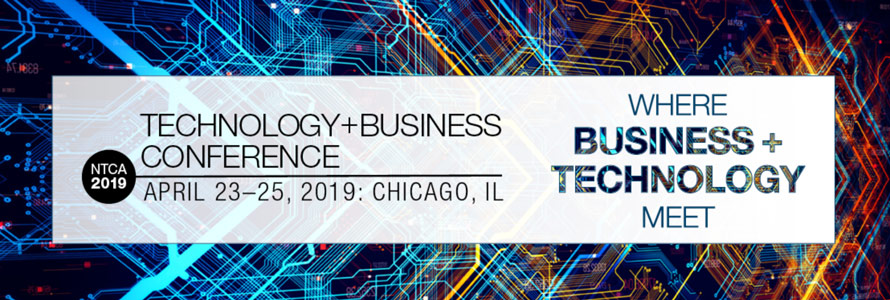 "Text in image reads ""NTCA 2019 Technlogy + Business Conference April 23-25, Chicago, IL, Where business and technology meet"" above a background reminiscent of computer chips"