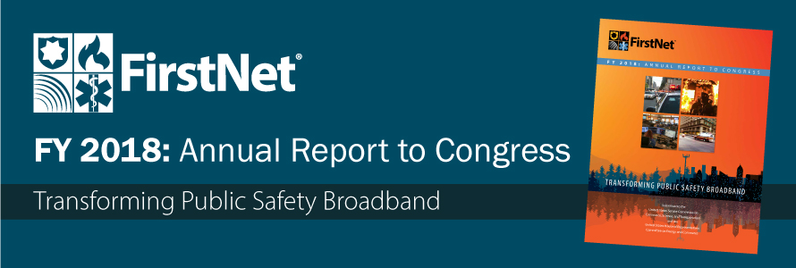 "The words ""FY 2017 Annual Report to Congress Transforming Public Safety Broadband"" with the cover of the annual report on the right and the FirstNet logo on the left."