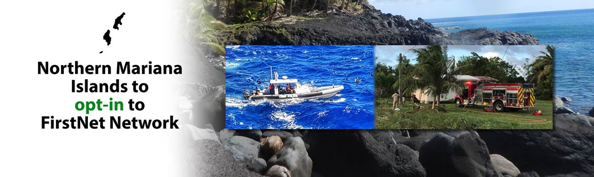 "The words ""Northern Mariana Islands to opt in to FirstNet network"" and three images: a rocky beach, a fire truck near palm trees, and a police boat on the ocean"