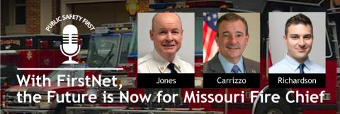 """Clayton Fire Department fire service vehicles; Public Safety First podcast icon; """"With FirstNet the Future is Now for Missouri Fire Chief""""; headshots of Chief John Paul Jones, Chief Richard Carrizzo, and Kyle Richardson"""
