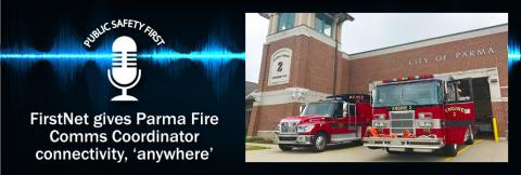 "The Public Safety First logo, two Parma Fire fire engines parked in front of a station with a brick facade, and the words ""FirstNet gives Parma Fire Comms Coordinator connectivity 'anywhere'"